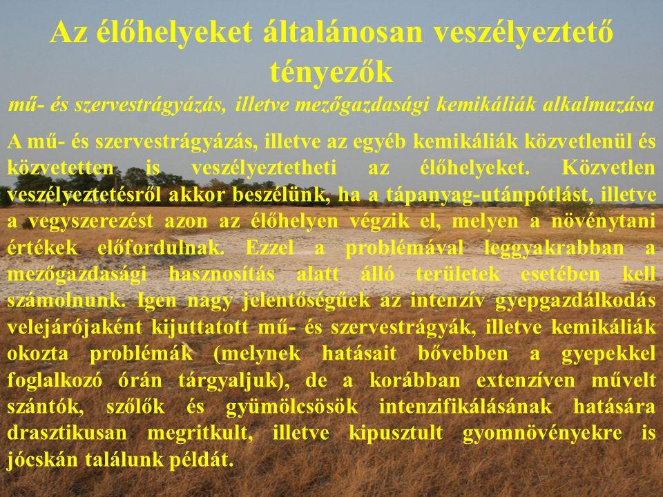 Az élőhelyeket általánosan veszélyeztető tényezők mű- és szervestrágyázás, illetve mezőgazdasági kemikáliák alkalmazása