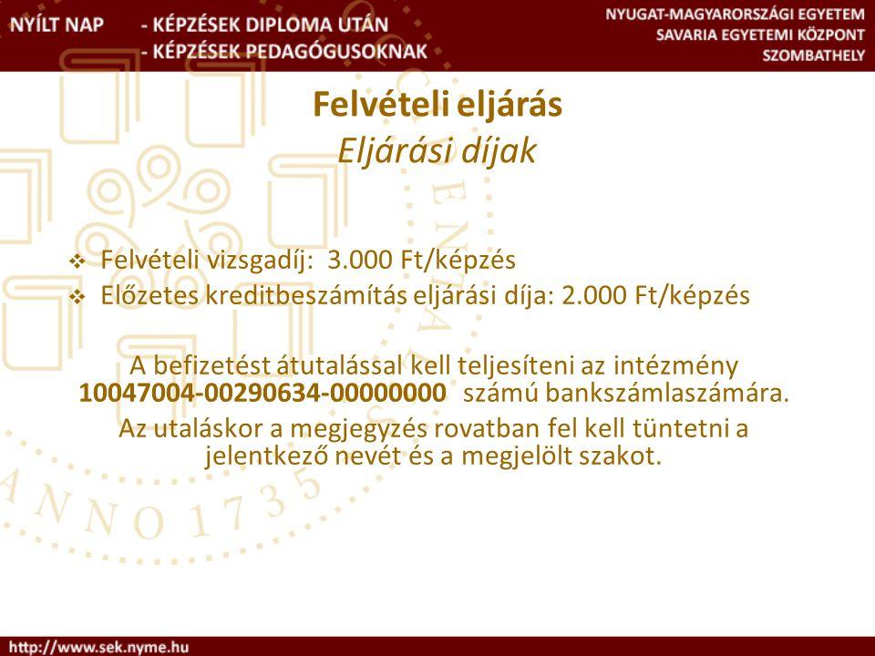 Eljárási díjak Felvételi vizsgadíj: 3.000 Ft/képzés
