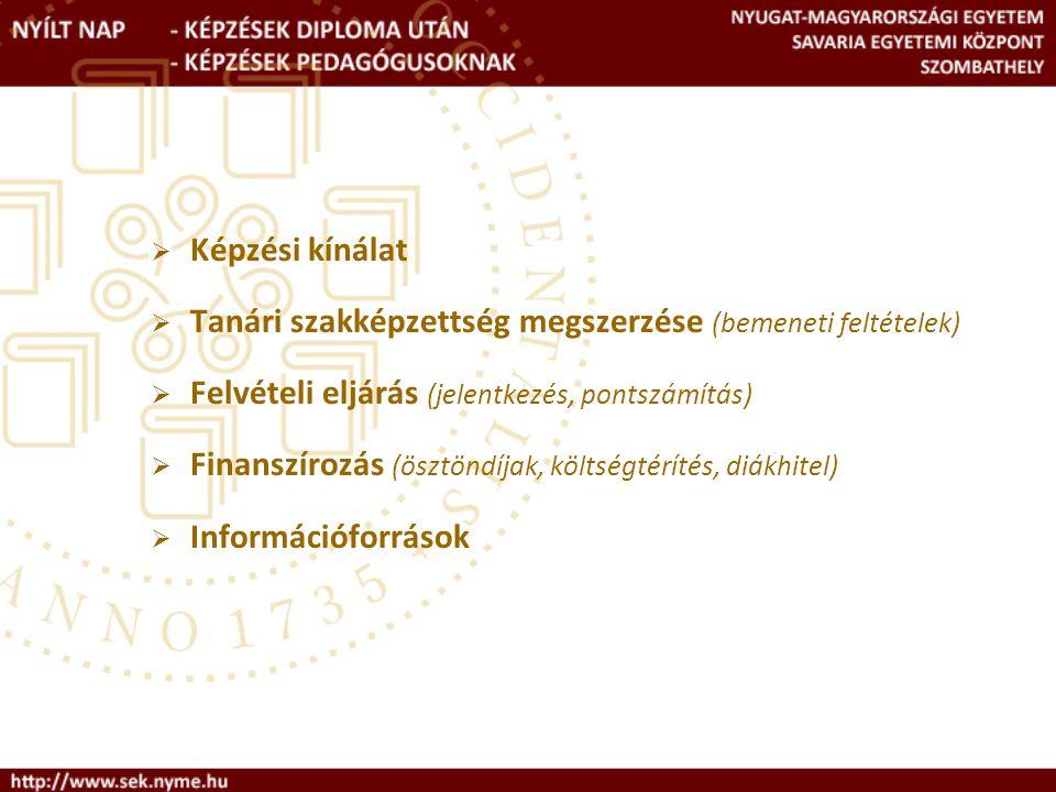 Képzési kínálat Tanári szakképzettség megszerzése (bemeneti feltételek) Felvételi eljárás (jelentkezés, pontszámítás)
