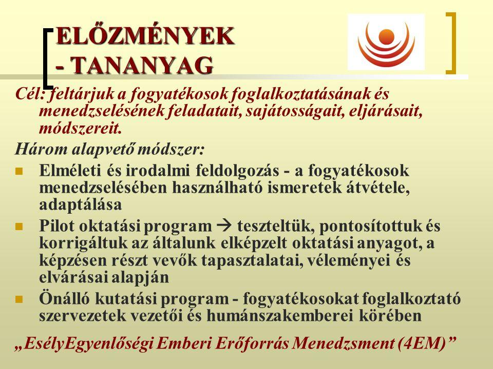 ELŐZMÉNYEK - TANANYAG Cél: feltárjuk a fogyatékosok foglalkoztatásának és menedzselésének feladatait, sajátosságait, eljárásait, módszereit.