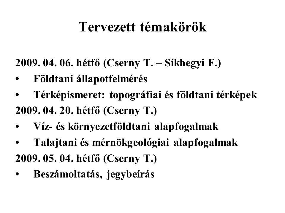 Tervezett témakörök 2009. 04. 06. hétfő (Cserny T. – Síkhegyi F.)