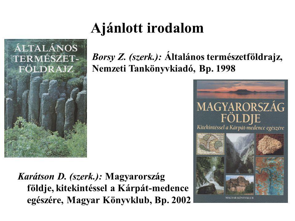 Ajánlott irodalom Borsy Z. (szerk.): Általános természetföldrajz, Nemzeti Tankönyvkiadó, Bp. 1998.