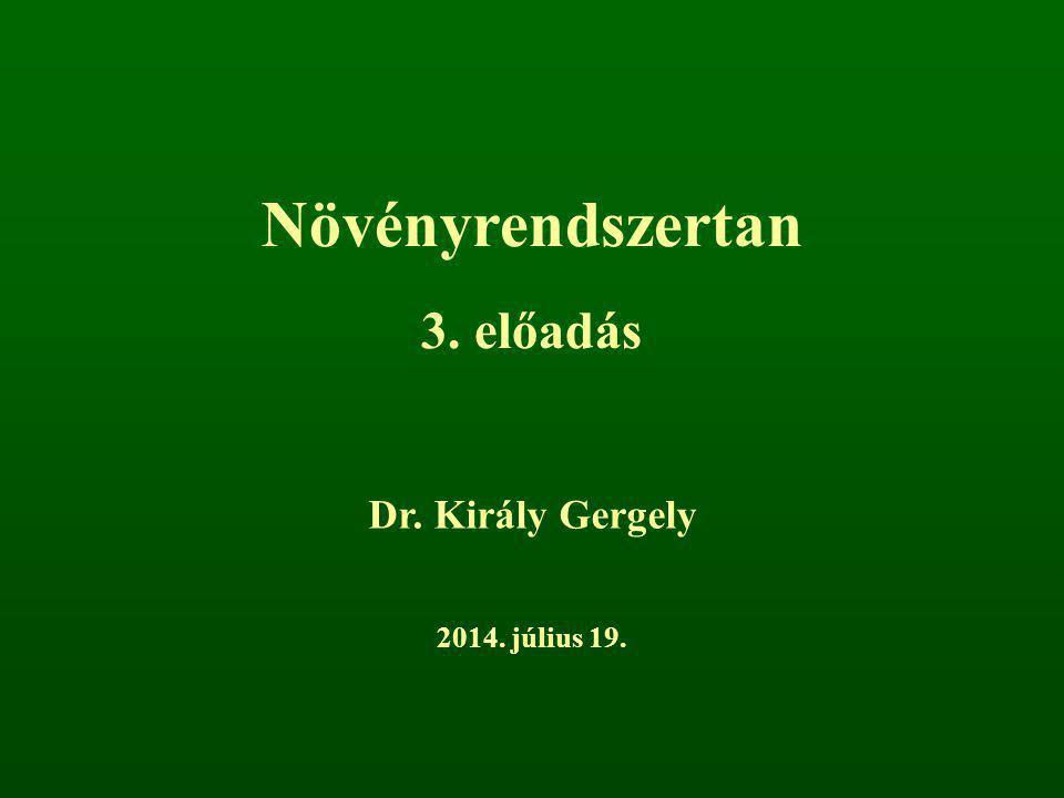 Növényrendszertan 3. előadás Dr. Király Gergely 2017. április 4.
