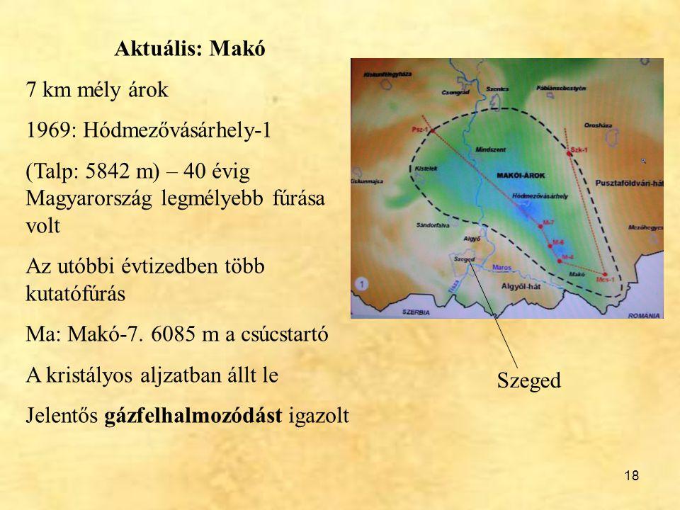 Aktuális: Makó 7 km mély árok. 1969: Hódmezővásárhely-1. (Talp: 5842 m) – 40 évig Magyarország legmélyebb fúrása volt.
