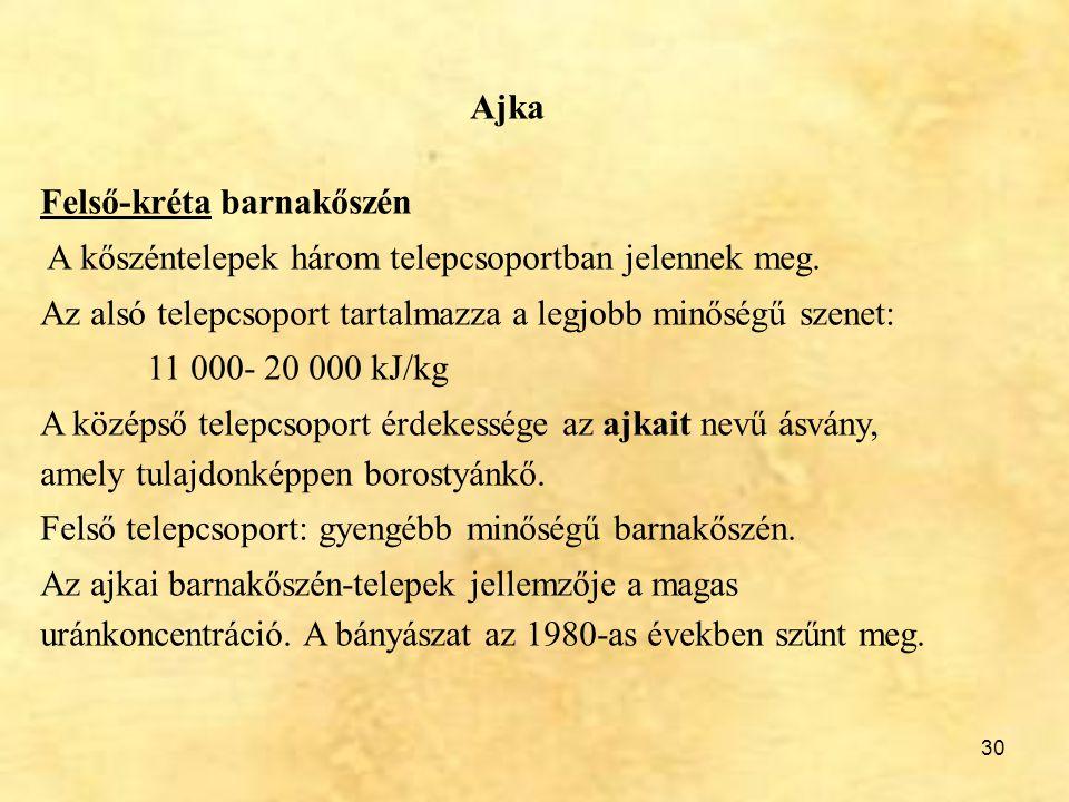 Ajka Felső-kréta barnakőszén. A kőszéntelepek három telepcsoportban jelennek meg. Az alsó telepcsoport tartalmazza a legjobb minőségű szenet: