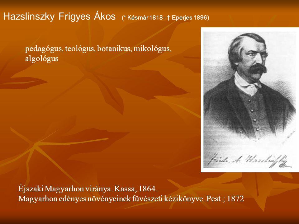 Hazslinszky Frigyes Ákos (* Késmár 1818 - † Eperjes 1896)