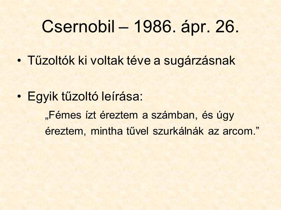 Csernobil – 1986. ápr. 26. Tűzoltók ki voltak téve a sugárzásnak
