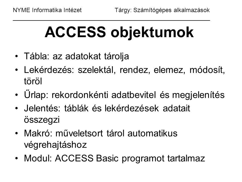 ACCESS objektumok Tábla: az adatokat tárolja