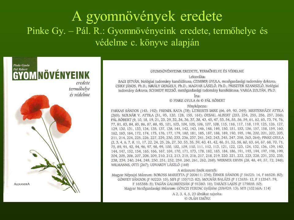 A gyomnövények eredete Pinke Gy. – Pál. R