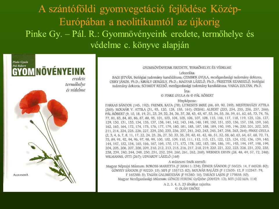 A szántóföldi gyomvegetáció fejlődése Közép-Európában a neolitikumtól az újkorig Pinke Gy.