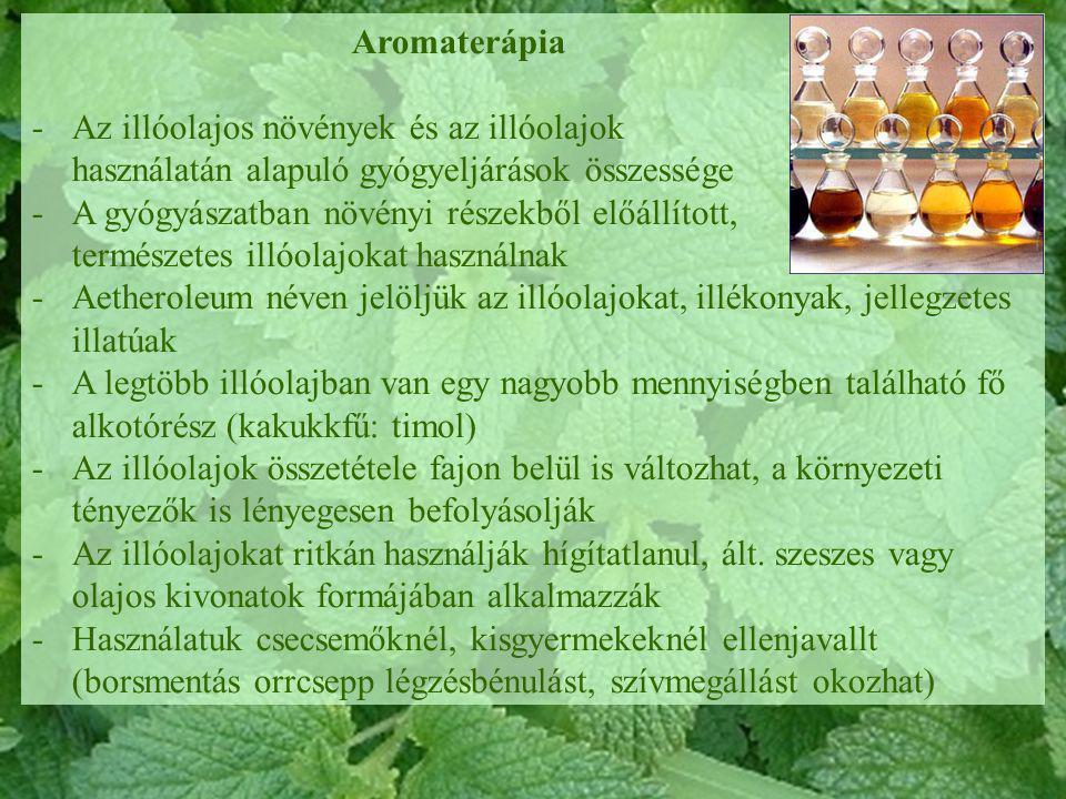 Aromaterápia Az illóolajos növények és az illóolajok használatán alapuló gyógyeljárások összessége.