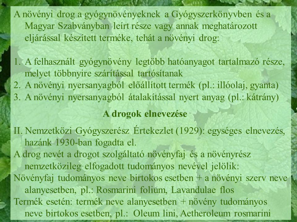 A növényi drog a gyógynövényeknek a Gyógyszerkönyvben és a Magyar Szabványban leírt része vagy annak meghatározott eljárással készített terméke, tehát a növényi drog: