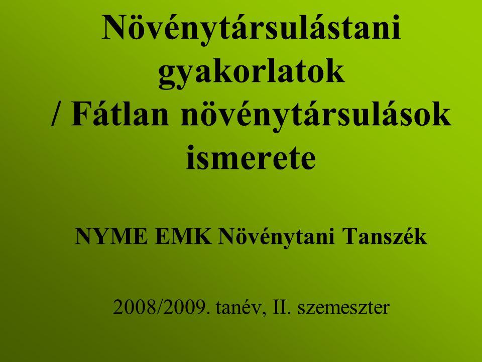 Növénytársulástani gyakorlatok / Fátlan növénytársulások ismerete NYME EMK Növénytani Tanszék 2008/2009.
