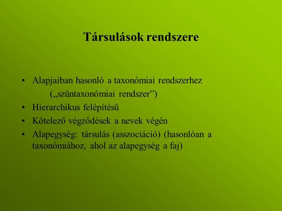 Társulások rendszere Alapjaiban hasonló a taxonómiai rendszerhez
