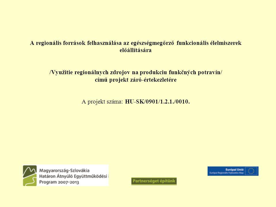 A regionális források felhasználása az egészségmegőrző funkcionális élelmiszerek előállítására /Využitie regionálnych zdrojov na produkciu funkčných potravín/ című projekt záró-értekezletére A projekt száma: HU-SK/0901/1.2.1./0010.