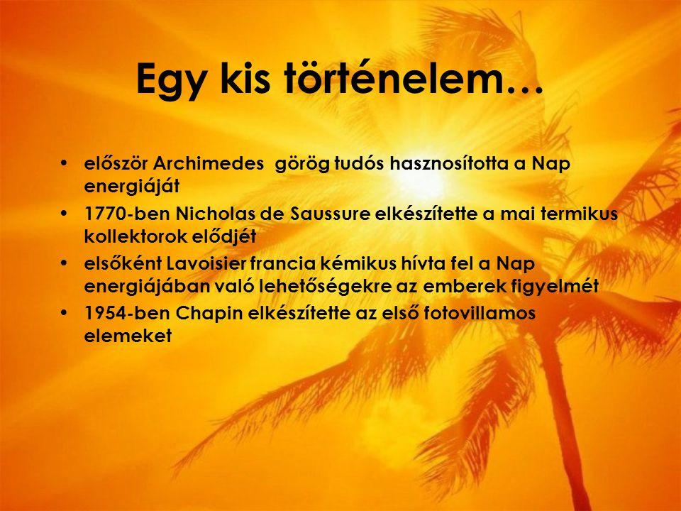 Egy kis történelem… először Archimedes görög tudós hasznosította a Nap energiáját.