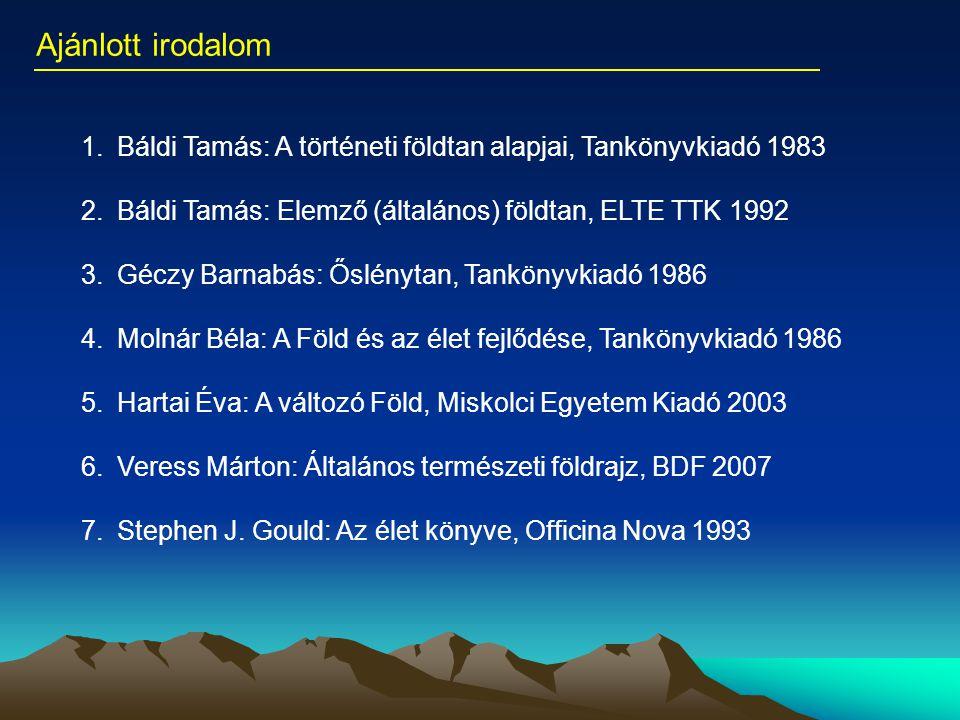 Ajánlott irodalom Báldi Tamás: A történeti földtan alapjai, Tankönyvkiadó 1983. Báldi Tamás: Elemző (általános) földtan, ELTE TTK 1992.