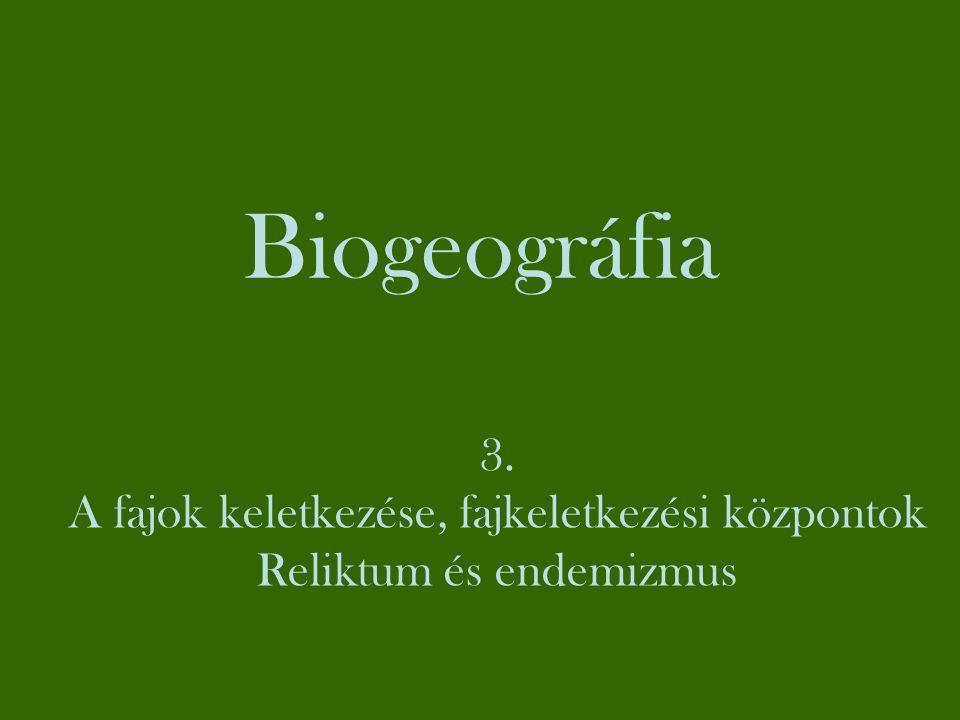 Biogeográfia 3. A fajok keletkezése, fajkeletkezési központok