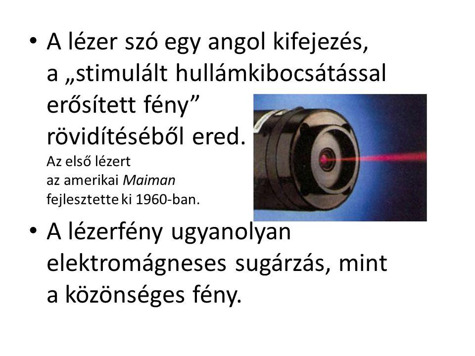 """A lézer szó egy angol kifejezés, a """"stimulált hullámkibocsátással erősített fény rövidítéséből ered. Az első lézert az amerikai Maiman fejlesztette ki 1960-ban."""