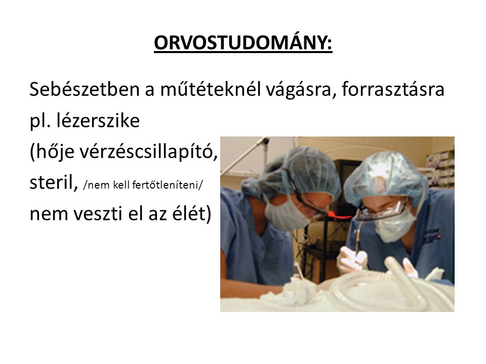 ORVOSTUDOMÁNY: Sebészetben a műtéteknél vágásra, forrasztásra pl