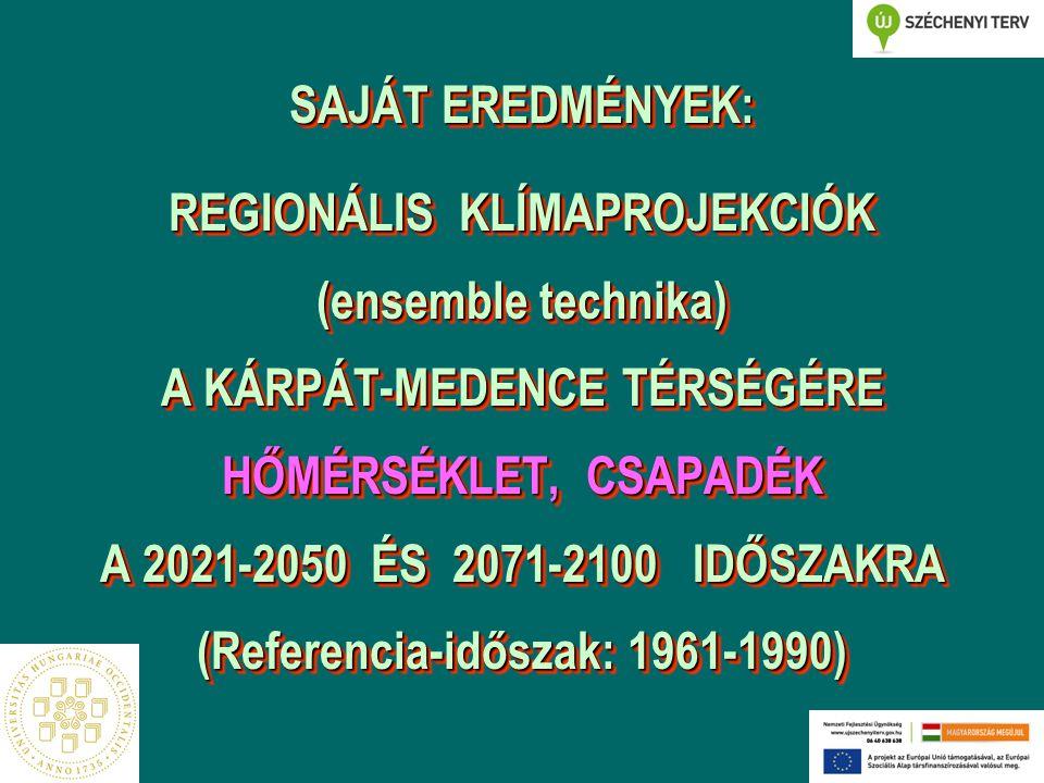 SAJÁT EREDMÉNYEK: REGIONÁLIS KLÍMAPROJEKCIÓK (ensemble technika) A KÁRPÁT-MEDENCE TÉRSÉGÉRE HŐMÉRSÉKLET, CSAPADÉK A 2021-2050 ÉS 2071-2100 IDŐSZAKRA (Referencia-időszak: 1961-1990)
