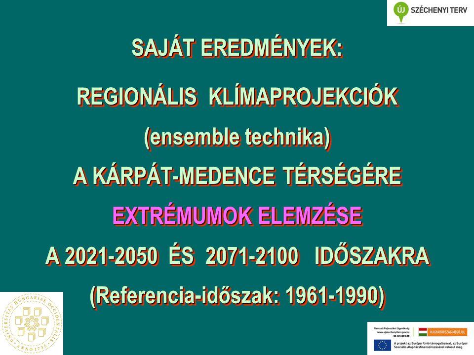 SAJÁT EREDMÉNYEK: REGIONÁLIS KLÍMAPROJEKCIÓK (ensemble technika) A KÁRPÁT-MEDENCE TÉRSÉGÉRE EXTRÉMUMOK ELEMZÉSE A 2021-2050 ÉS 2071-2100 IDŐSZAKRA (Referencia-időszak: 1961-1990)