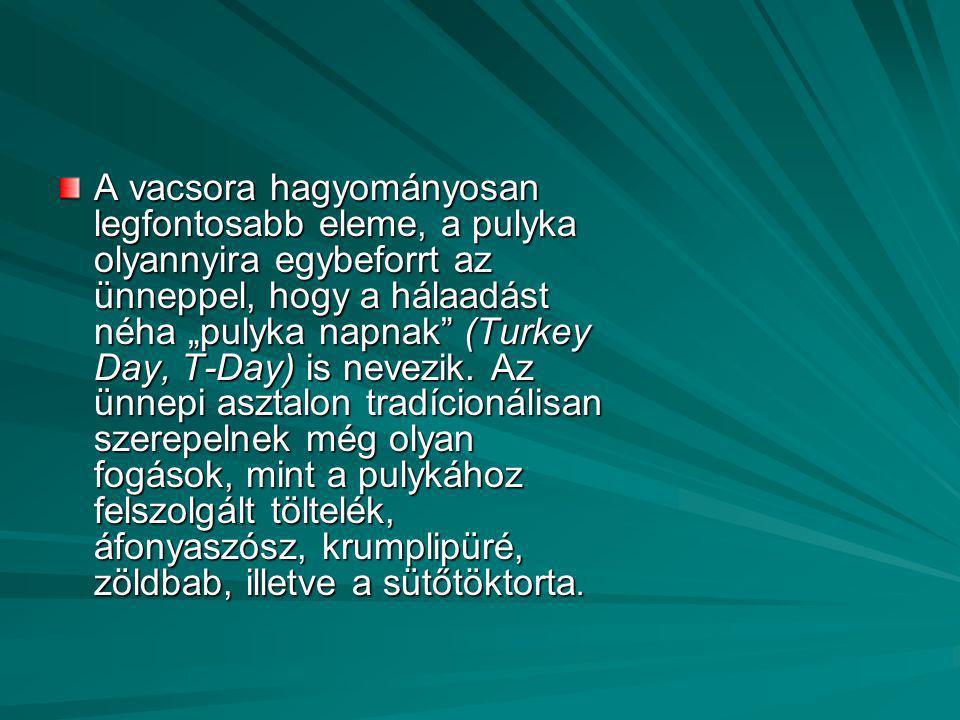 """A vacsora hagyományosan legfontosabb eleme, a pulyka olyannyira egybeforrt az ünneppel, hogy a hálaadást néha """"pulyka napnak (Turkey Day, T-Day) is nevezik."""