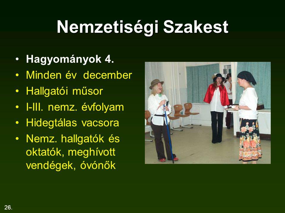 Nemzetiségi Szakest Hagyományok 4. Minden év december Hallgatói műsor