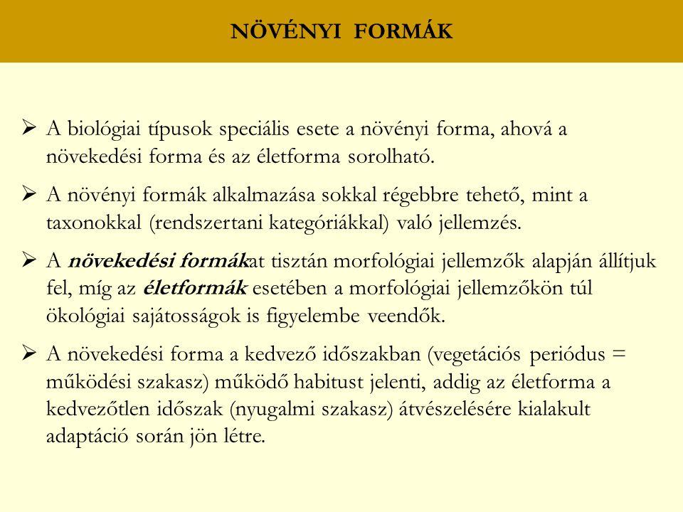 NÖVÉNYI FORMÁK A biológiai típusok speciális esete a növényi forma, ahová a növekedési forma és az életforma sorolható.