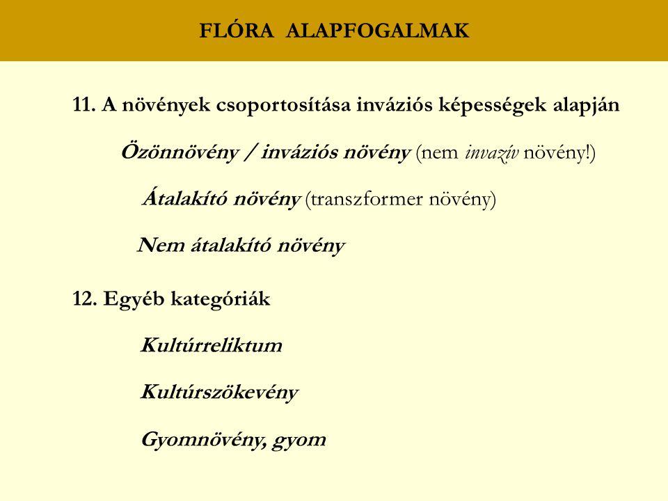 FLÓRA ALAPFOGALMAK 11. A növények csoportosítása inváziós képességek alapján. Özönnövény / inváziós növény (nem invazív növény!)