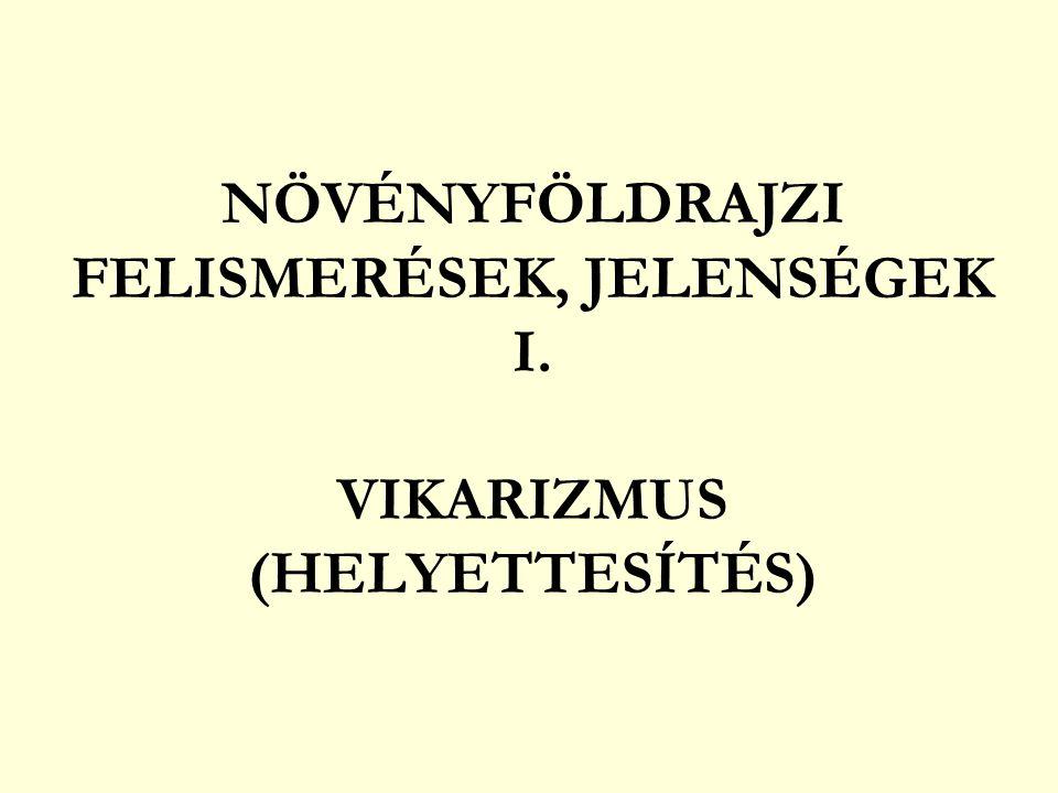 NÖVÉNYFÖLDRAJZI FELISMERÉSEK, JELENSÉGEK I. VIKARIZMUS (HELYETTESÍTÉS)