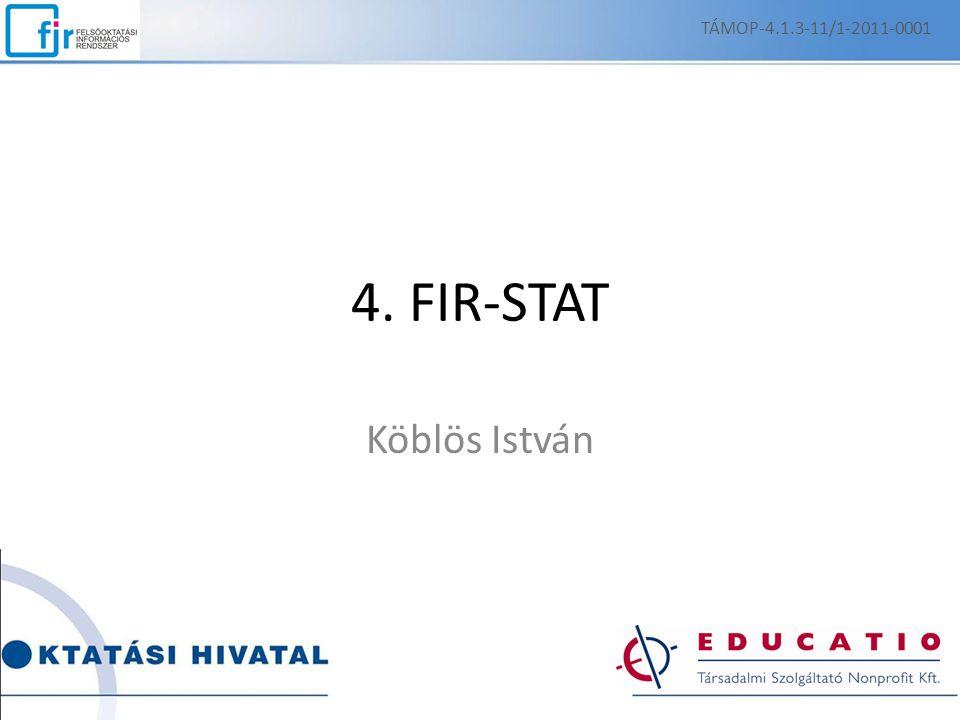 TÁMOP-4.1.3-11/1-2011-0001 4. FIR-STAT Köblös István Csilla