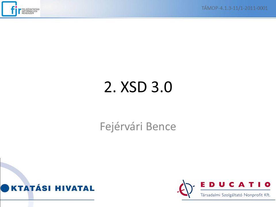 TÁMOP-4.1.3-11/1-2011-0001 2. XSD 3.0 Fejérvári Bence Csilla