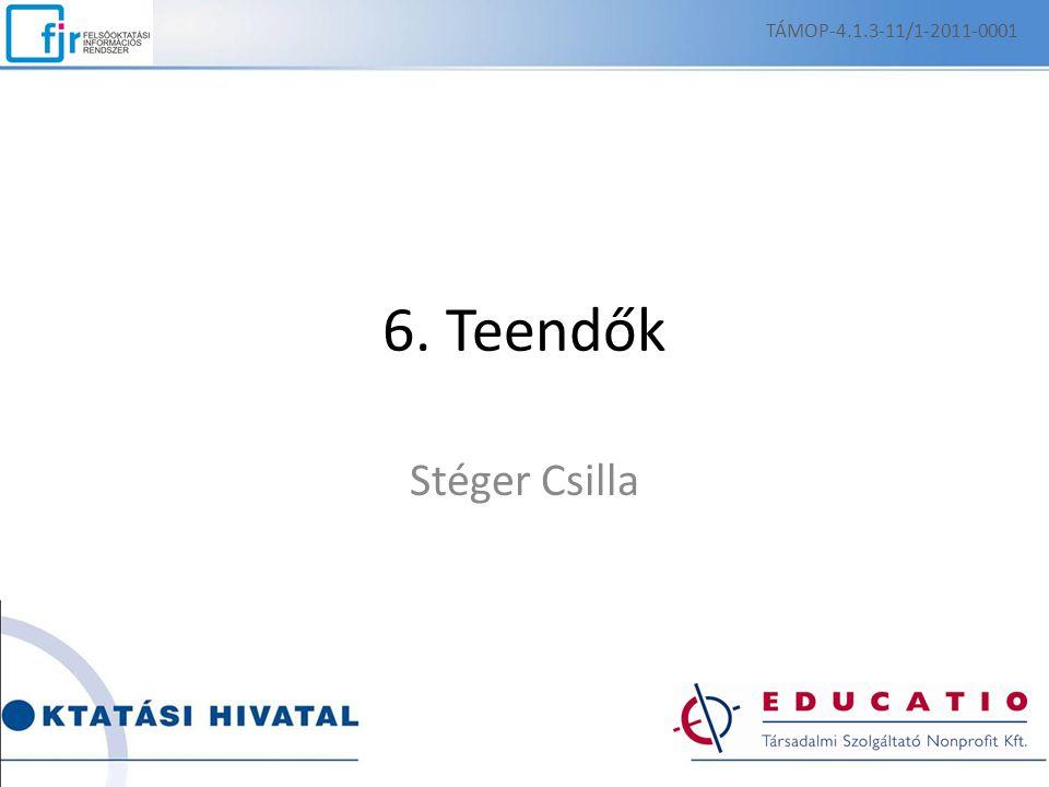 TÁMOP-4.1.3-11/1-2011-0001 6. Teendők Stéger Csilla Csilla