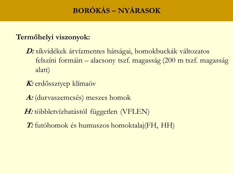 BORÓKÁS – NYÁRASOK Termőhelyi viszonyok: D: síkvidékek árvízmentes hátságai, homokbuckák változatos.