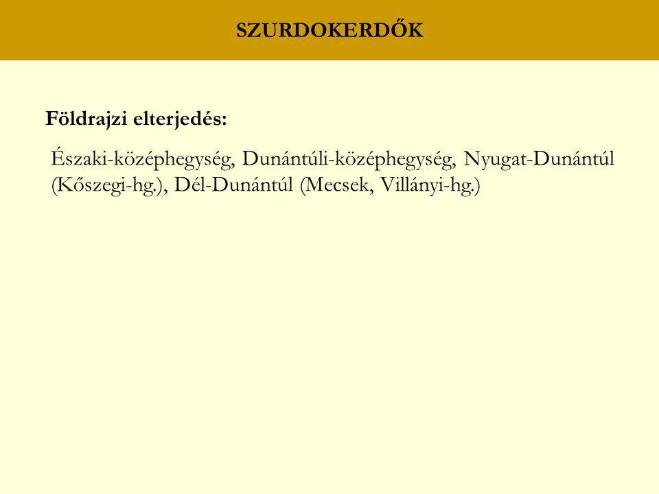 SZURDOKERDŐK Földrajzi elterjedés: Északi-középhegység, Dunántúli-középhegység, Nyugat-Dunántúl.
