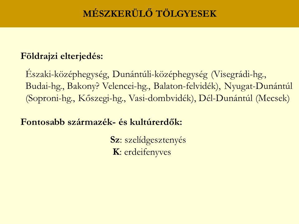 MÉSZKERÜLŐ TÖLGYESEK Földrajzi elterjedés: Északi-középhegység, Dunántúli-középhegység (Visegrádi-hg.,