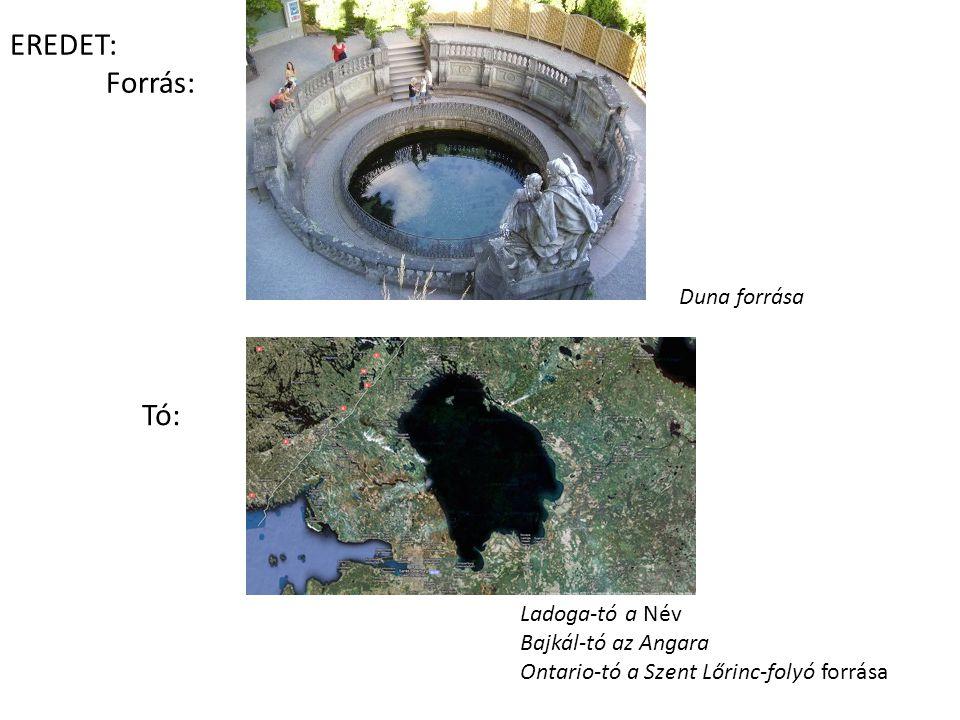 EREDET: Forrás: Tó: Duna forrása Ladoga-tó a Név Bajkál-tó az Angara