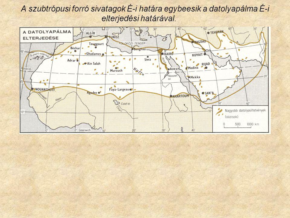 A szubtrópusi forró sivatagok É-i határa egybeesik a datolyapálma É-i elterjedési határával.
