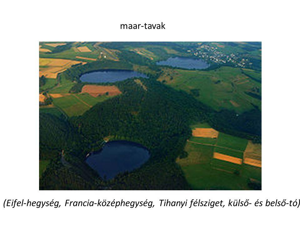maar-tavak (Eifel-hegység, Francia-középhegység, Tihanyi félsziget, külső- és belső-tó)