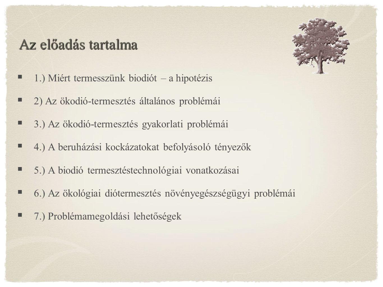 Az előadás tartalma 1.) Miért termesszünk biodiót – a hipotézis