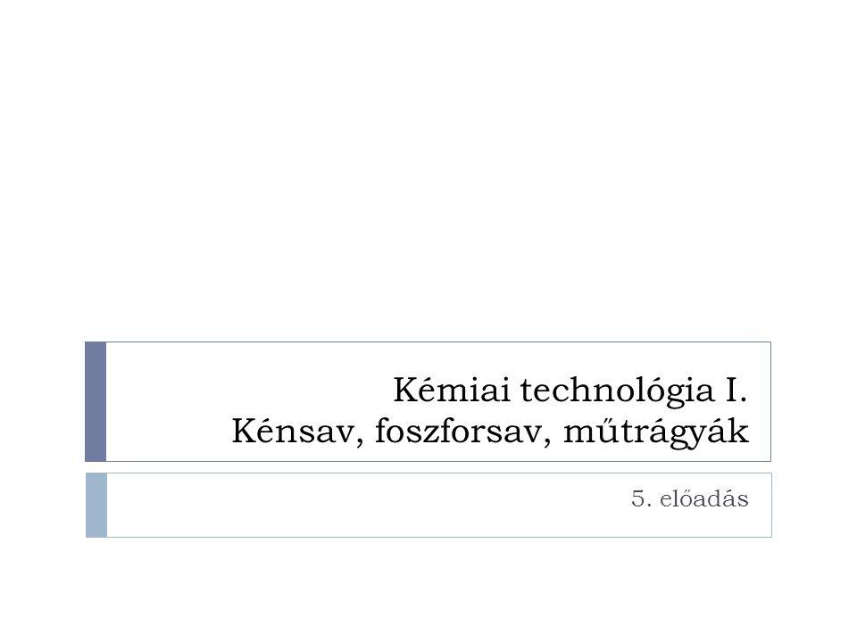 Kémiai technológia I. Kénsav, foszforsav, műtrágyák