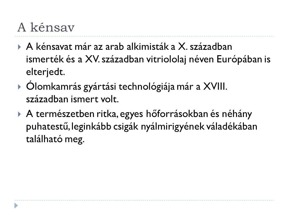 A kénsav A kénsavat már az arab alkimisták a X. században ismerték és a XV. században vitriololaj néven Európában is elterjedt.