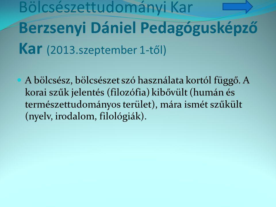 Bölcsészettudományi Kar Berzsenyi Dániel Pedagógusképző Kar (2013