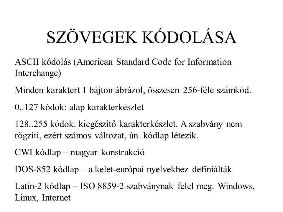 SZÖVEGEK KÓDOLÁSA ASCII kódolás (American Standard Code for Information Interchange) Minden karaktert 1 bájton ábrázol, összesen 256-féle számkód.