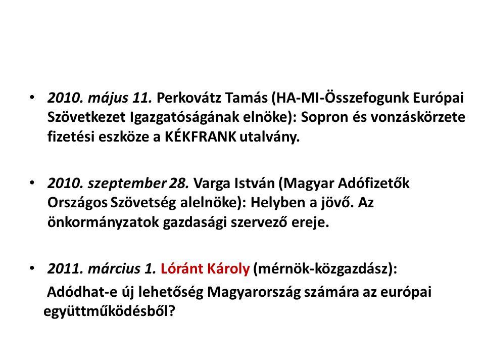 2010. május 11. Perkovátz Tamás (HA-MI-Összefogunk Európai Szövetkezet Igazgatóságának elnöke): Sopron és vonzáskörzete fizetési eszköze a KÉKFRANK utalvány.
