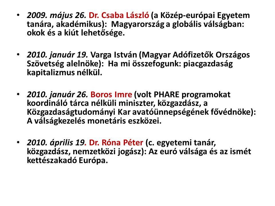 2009. május 26. Dr. Csaba László (a Közép-európai Egyetem tanára, akadémikus): Magyarország a globális válságban: okok és a kiút lehetősége.