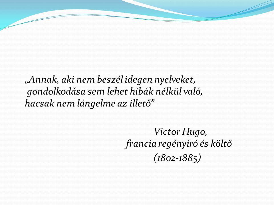 """""""Annak, aki nem beszél idegen nyelveket, gondolkodása sem lehet hibák nélkül való, hacsak nem lángelme az illető Victor Hugo, francia regényíró és költő (1802-1885)"""