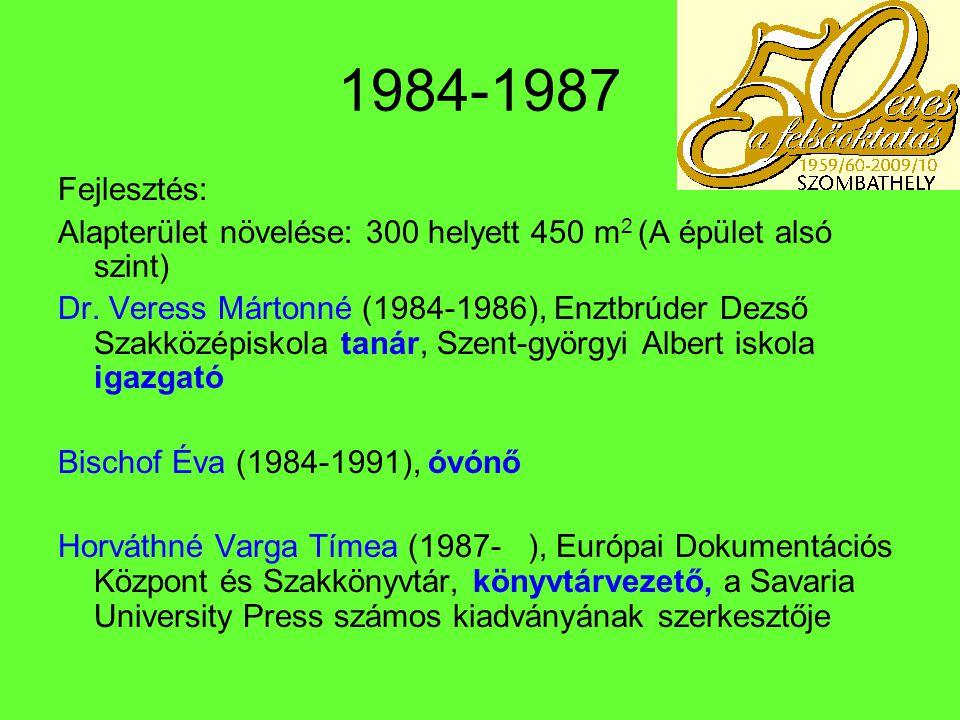 1984-1987 Fejlesztés: Alapterület növelése: 300 helyett 450 m2 (A épület alsó szint)