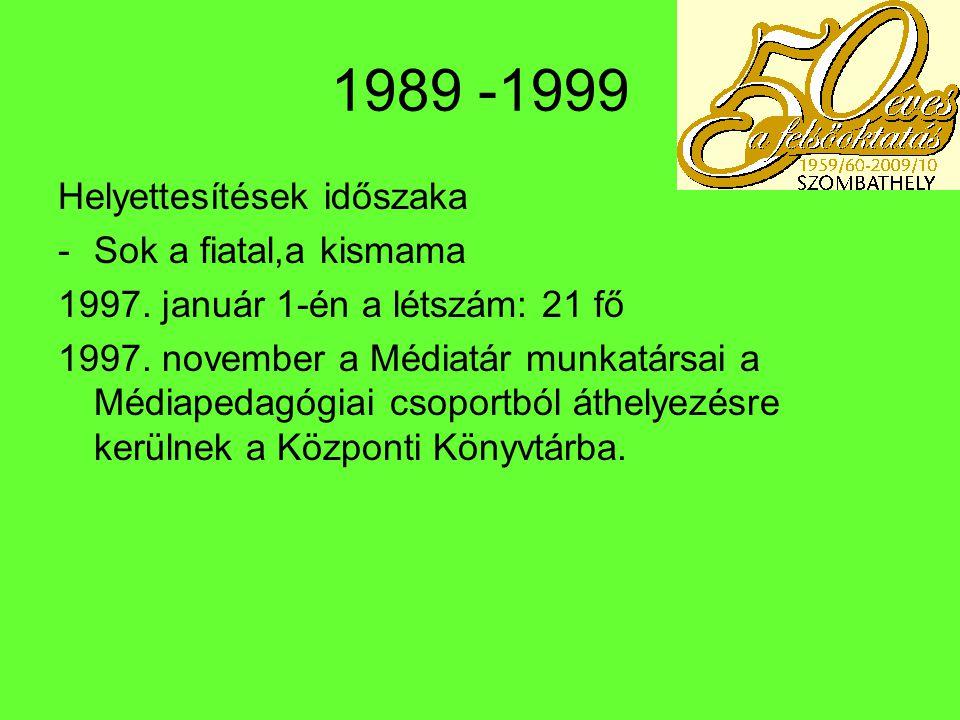 1989 -1999 Helyettesítések időszaka Sok a fiatal,a kismama